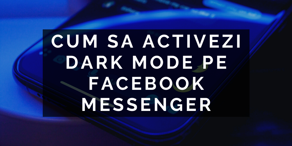 Cum sa activezi Dark Mode pe Facebook Messenger
